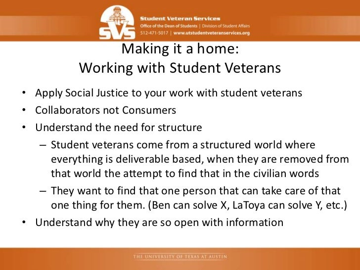 Making it a home:           Working with Student Veterans• Apply Social Justice to your work with student veterans• Collab...