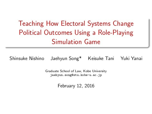 Teaching How Electoral Systems Change Political Outcomes Using a Role-Playing Simulation Game Shinsuke Nishino Jaehyun Son...