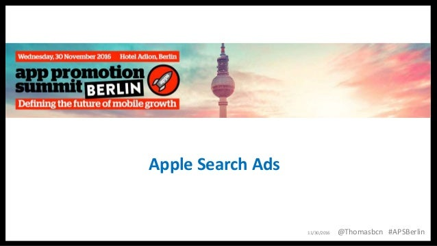1 1 Apple Search Ads 11/30/2016 @Thomasbcn #APSBerlin
