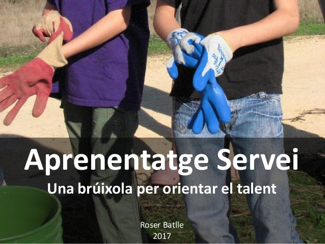 Aprenentatge Servei Una brúixola per orientar el talent Roser Batlle 2017