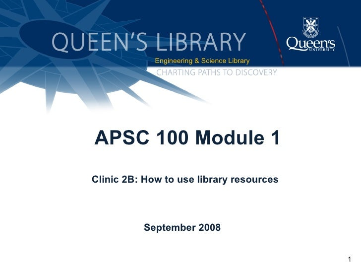 APSC 100 Module 1 Clinic 2B: How to use library resources September 2008  <ul><li>Engineering & Science Library </li></ul>