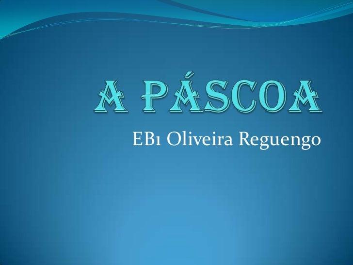 A Páscoa<br />EB1 Oliveira Reguengo<br />