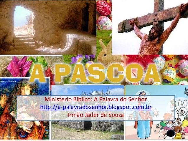 Ministério Bíblico: A Palavra do Senhor http://a-palavradosenhor.blogspot.com.br Irmão Jáder de Souza
