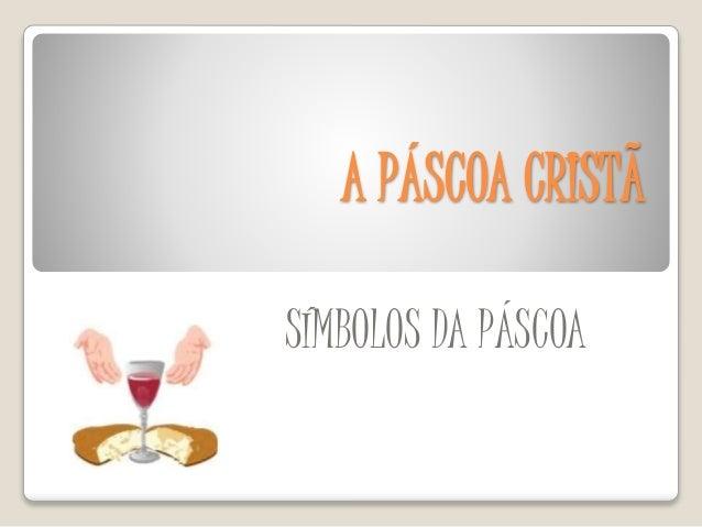A PÁSCOA CRISTÃ SÍMBOLOS DA PÁSCOA