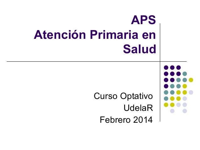 APS Atención Primaria en Salud  Curso Optativo UdelaR Febrero 2014