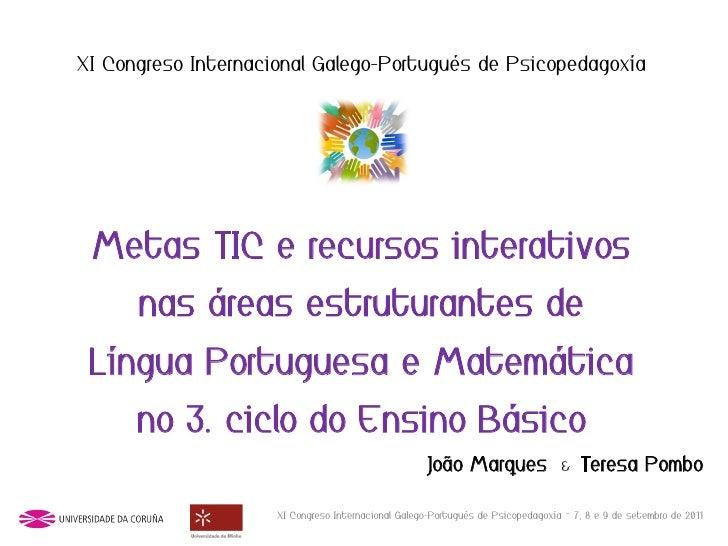 XI Congreso Internacional Galego-Portugués de Psicopedagoxía Metas TIC e recursos interativos      nas áreas estruturantes...