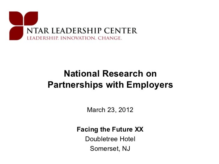 National Research onPartnerships with Employers         March 23, 2012      Facing the Future XX        Doubletree Hotel  ...