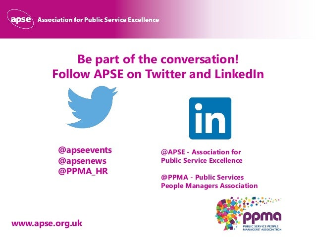 www.apse.org.uk Be part of the conversation! Follow APSE on Twitter and LinkedIn @apseevents @apsenews @PPMA_HR @APSE - As...