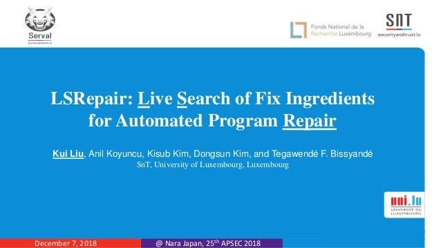 LSRepair: Live Search of Fix Ingredients for Automated Program Repair Kui Liu, Anil Koyuncu, Kisub Kim, Dongsun Kim, and T...