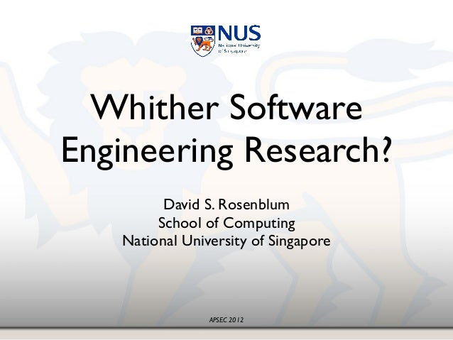 APSEC 2012 Whither Software Engineering Research? ! David S. Rosenblum! School of Computing! National University of Singap...