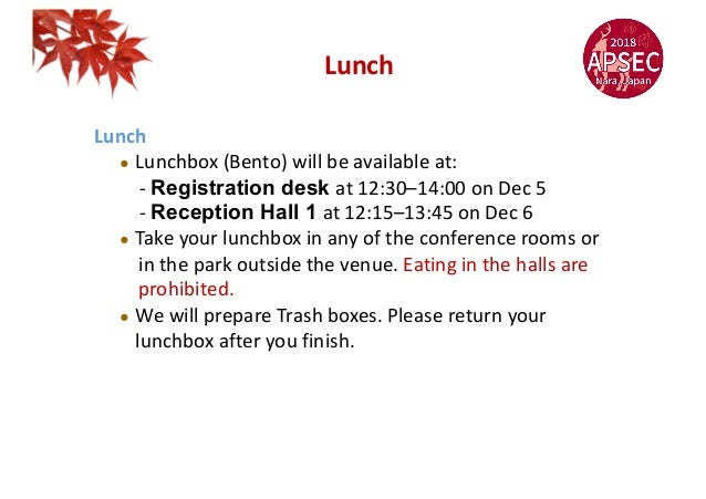 Lunch ! Lunchbox (Bento) will be available at: - Registration desk at 12:30–14:00 on Dec 5 - Reception Hall 1 at 12:15–13:...