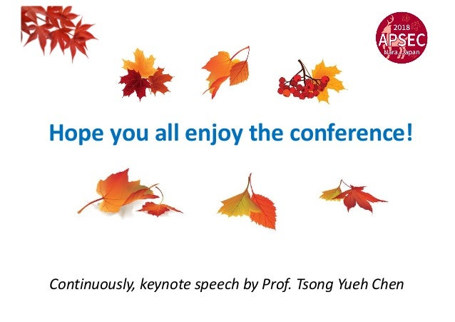 Continuously, keynote speech by Prof. Tsong Yueh Chen Hope you all enjoy the conference!