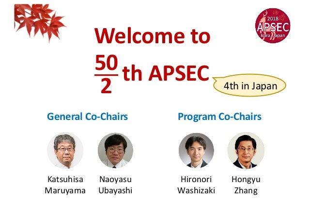 Naoyasu Ubayashi Katsuhisa Maruyama Program Co-Chairs Hironori Washizaki Hongyu Zhang General Co-Chairs 4th in Japan th AP...