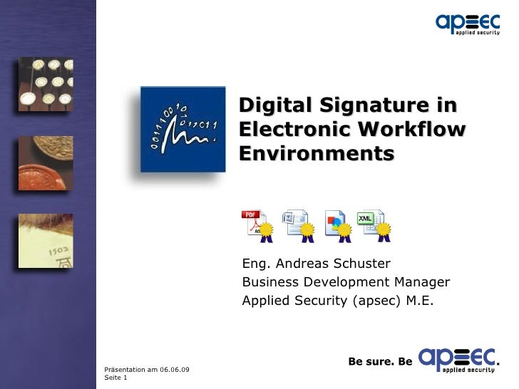 Digital Signature in Electronic Workflow Environments Eng. Andreas Schuster Business Development Manager Applied Security ...