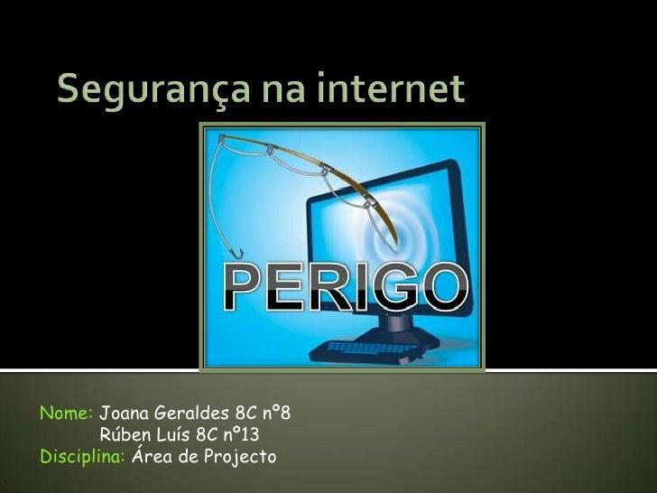 Segurança na internet<br />Nome: Joana Geraldes 8C nº8<br />           Rúben Luís 8C nº13<br />Disciplina: Área de Project...