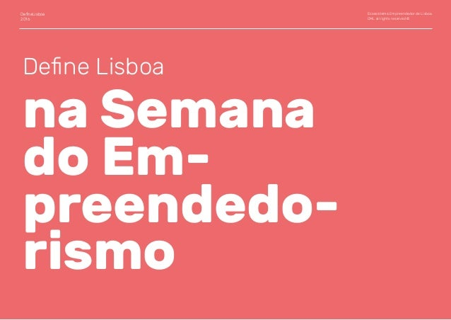 DefineLisboa 2016 Ecossistema Empreendedor de Lisboa CML all rights reserved © Define Lisboa na Semana do Em- preendedo- ris...