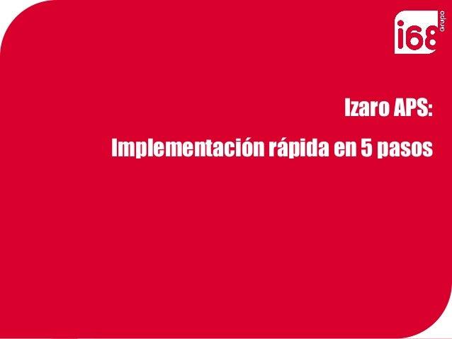 Izaro APS:Implementación rápida en 5 pasos