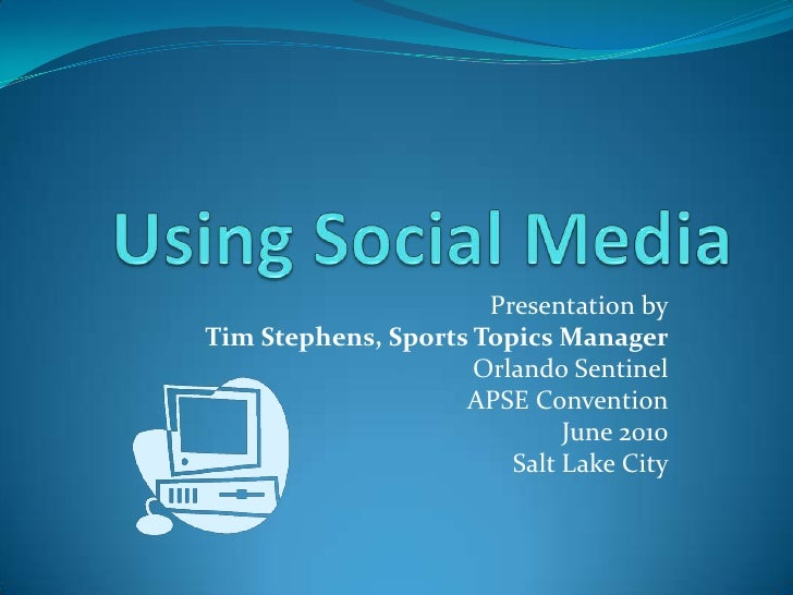Using Social Media<br />Presentation by<br />Tim Stephens, Sports Topics Manager<br />Orlando Sentinel<br />APSE Conventio...
