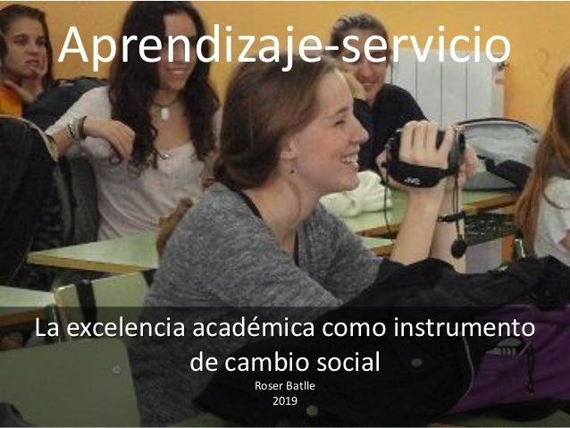 Aprendizaje-servicio La excelencia académica como instrumento de cambio social Roser Batlle 2019