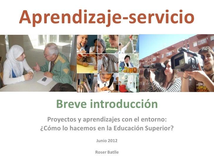 Aprendizaje‐servicio      Breveintroducción    Proyectosyaprendizajesconelentorno:  ¿CómolohacemosenlaEducac...
