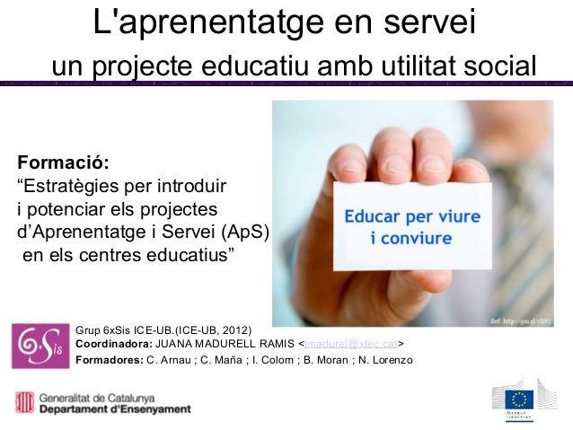 """L'aprenentatge en servei un projecte educatiu amb utilitat social Formació: """"Estratègies per introduir i potenciar els pro..."""