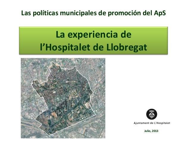 Las políticas municipales de promoción del ApS La experiencia de l'Hospitalet de Llobregat Julio, 2013