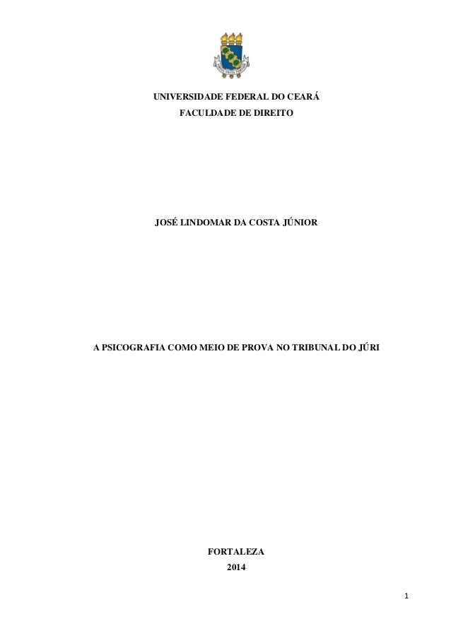 1  UNIVERSIDADE FEDERAL DO CEARÁ  FACULDADE DE DIREITO  JOSÉ LINDOMAR DA COSTA JÚNIOR  A PSICOGRAFIA COMO MEIO DE PROVA NO...