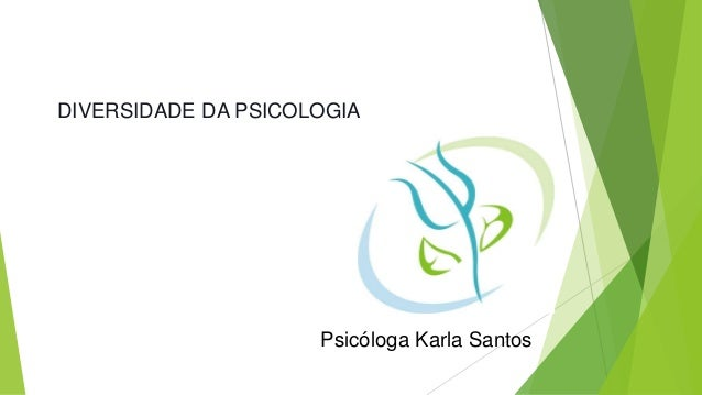 DIVERSIDADE DA PSICOLOGIA  Psicóloga Karla Santos