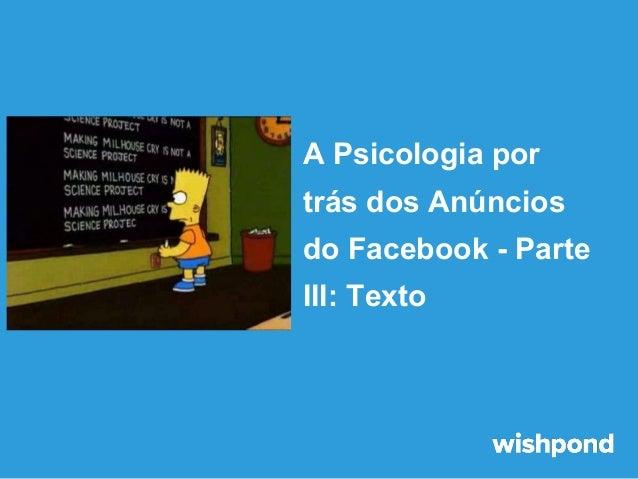 A Psicologia por trás dos Anúncios do Facebook - Parte III: Texto