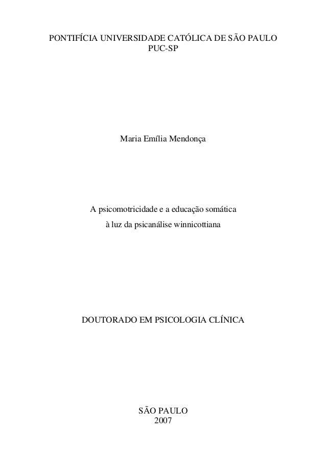 PONTIFÍCIA UNIVERSIDADE CATÓLICA DE SÃO PAULO PUC-SP Maria Emília Mendonça A psicomotricidade e a educação somática à luz ...