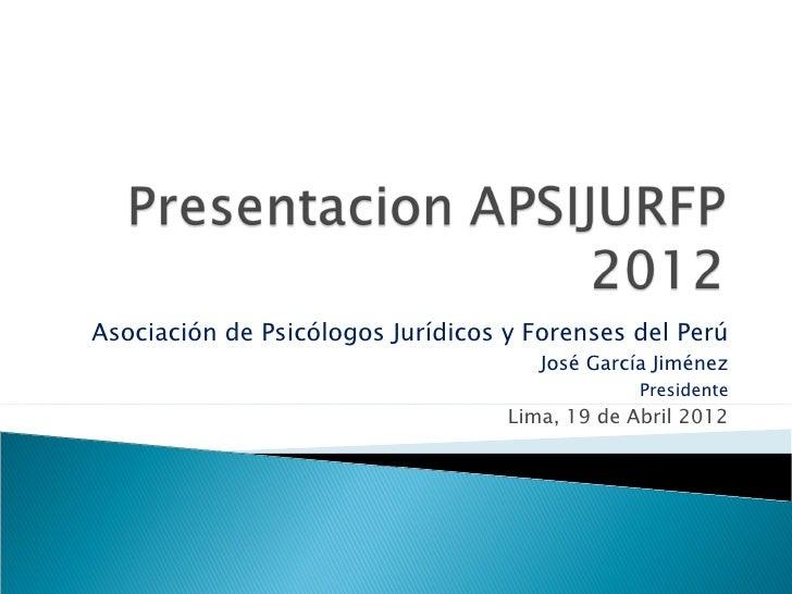 Asociación de Psicólogos Jurídicos y Forenses del Perú                                      José García Jiménez           ...