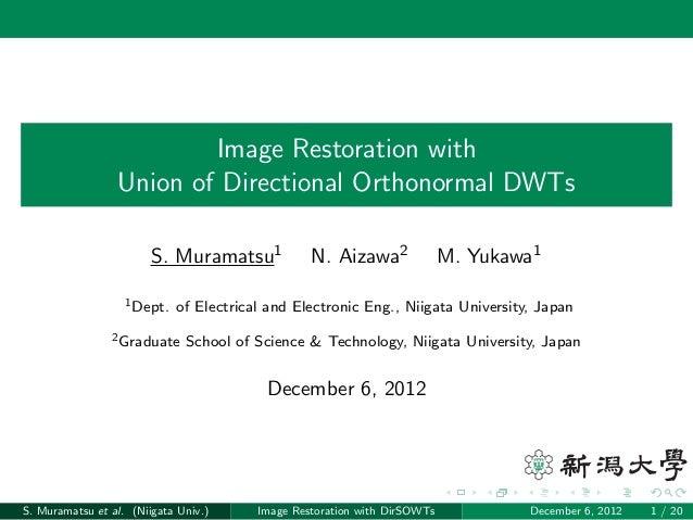 Image Restoration with Union of Directional Orthonormal DWTs S. Muramatsu1 N. Aizawa2 M. Yukawa1 1Dept. of Electrical and ...