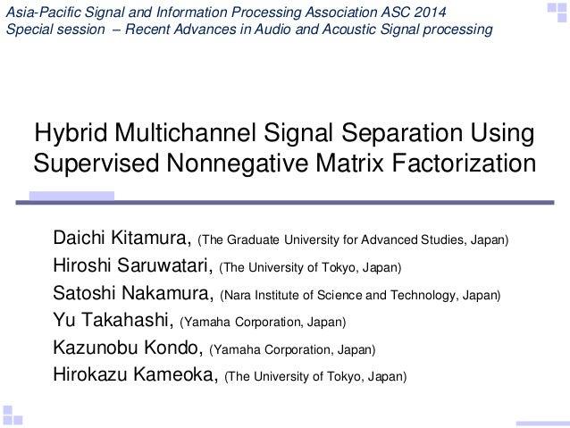 Hybrid Multichannel Signal Separation Using Supervised Nonnegative Matrix Factorization Daichi Kitamura, (The Graduate Uni...