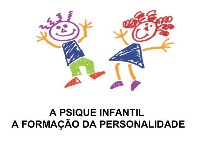 A PSIQUE INFANTIL A FORMAÇÃO DA PERSONALIDADE