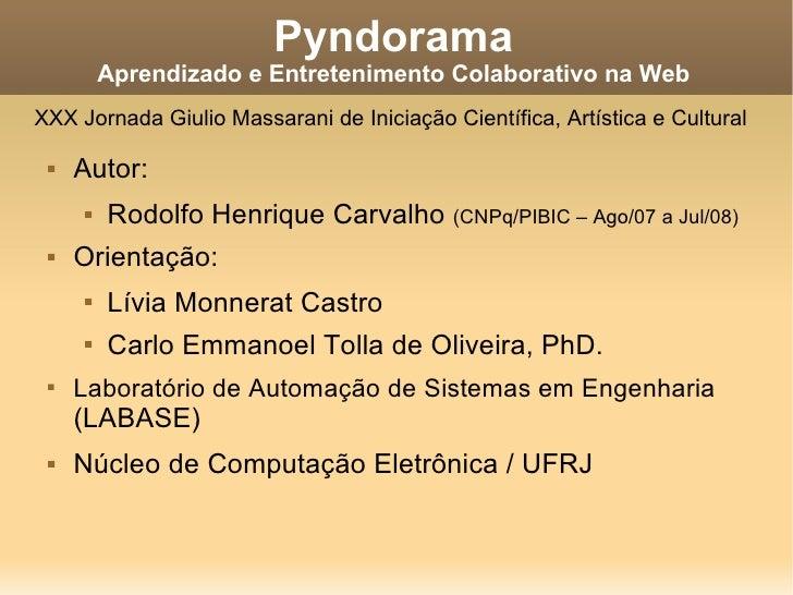 Pyndorama Aprendizado e Entretenimento Colaborativo na Web <ul><li>Autor: </li></ul><ul><ul><li>Rodolfo Henrique Carvalho ...