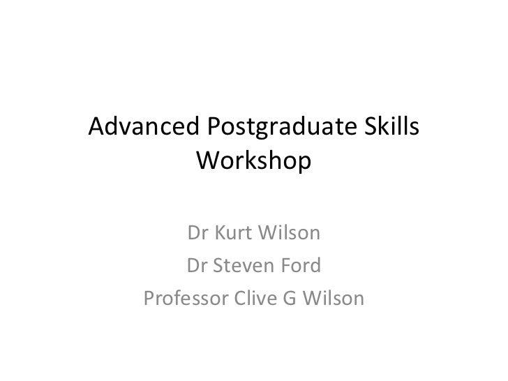 Advanced Postgraduate Skills Workshop<br />Dr Kurt Wilson<br />Dr Steven Ford<br />Professor Clive G Wilson<br />