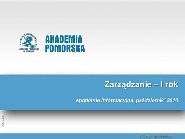 www.whsz.slupsk.plwww.bn.apsl.edu.pl EwaBiałek www.bn.apsl.edu.pl EwaBiałek Zarządzanie – I rok spotkanie informacyjne, pa...