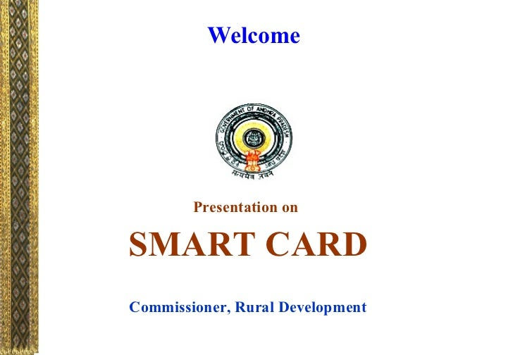 Welcome  Presentation on   SMART CARD Commissioner, Rural Development