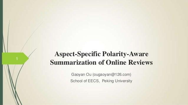 Aspect-Specific Polarity-Aware Summarization of Online Reviews Gaoyan Ou (ougaoyan@126.com) School of EECS, Peking Univers...