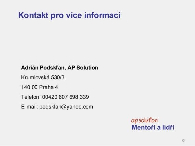 Kontakt pro více informací Adrián Podskľan, AP Solution Krumlovská 530/3 140 00 Praha 4 Telefon: 00420 607 698 339 E-mail:...