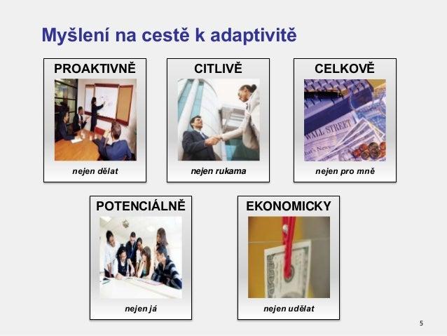 5 Myšlení na cestě k adaptivitě PROAKTIVNĚ nejen dělat CITLIVĚ nejen rukama CELKOVĚ nejen pro mně POTENCIÁLNĚ nejen já EKO...