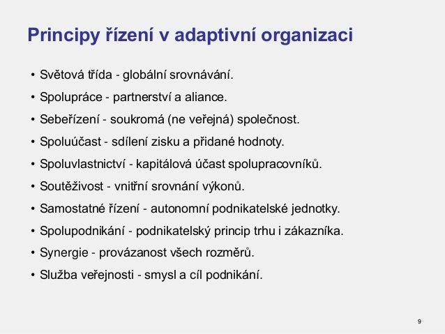 Principy řízení v adaptivní organizaci 9 • Světová třída - globální srovnávání. • Spolupráce - partnerství a aliance. • Se...