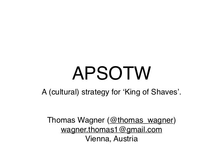APSOTWA (cultural) strategy for ʻKing of Shaves'. Thomas Wagner (@thomas_wagner)    wagner.thomas1@gmail.com          Vien...