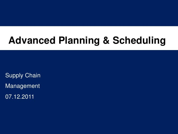 Advanced Planning & SchedulingSupply ChainManagement07.12.2011