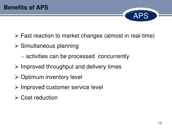 Benefits of APS                                                  APS    Fast reaction to market changes (almost in real-t...
