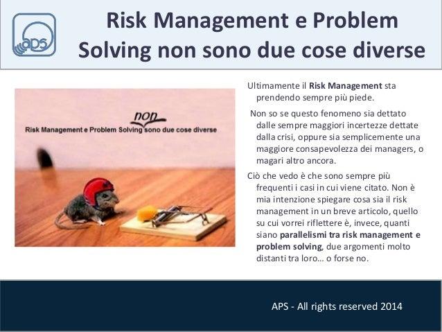 Risk Management e Problem  Solving non sono due cose diverse  Ultimamente il Risk Management sta  prendendo sempre più pie...
