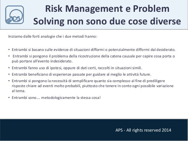 Risk Management e Problem  Solving non sono due cose diverse  APS - All rights reserved 2014  Iniziamo dalle forti analogi...