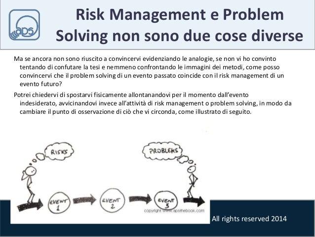 Risk Management e Problem  Solving non sono due cose diverse  Ma se ancora non sono riuscito a convincervi evidenziando le...