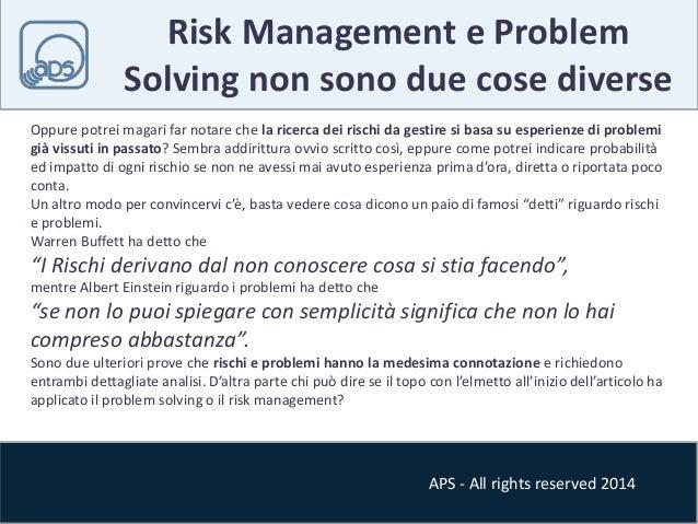 Risk Management e Problem  Solving non sono due cose diverse  Oppure potrei magari far notare che la ricerca dei rischi da...