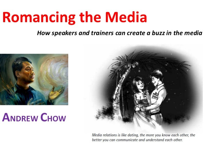 Romancing the Media     How speakers and trainers can create a buzz in the mediaANDREW CHOW